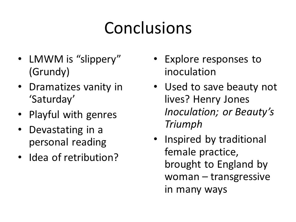 Conclusions LMWM is slippery (Grundy) Dramatizes vanity in Saturday Playful with genres Devastating in a personal reading Idea of retribution? Explore