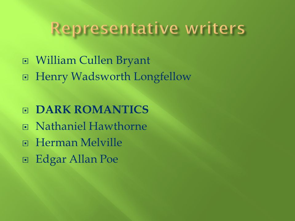 William Cullen Bryant Henry Wadsworth Longfellow DARK ROMANTICS Nathaniel Hawthorne Herman Melville Edgar Allan Poe