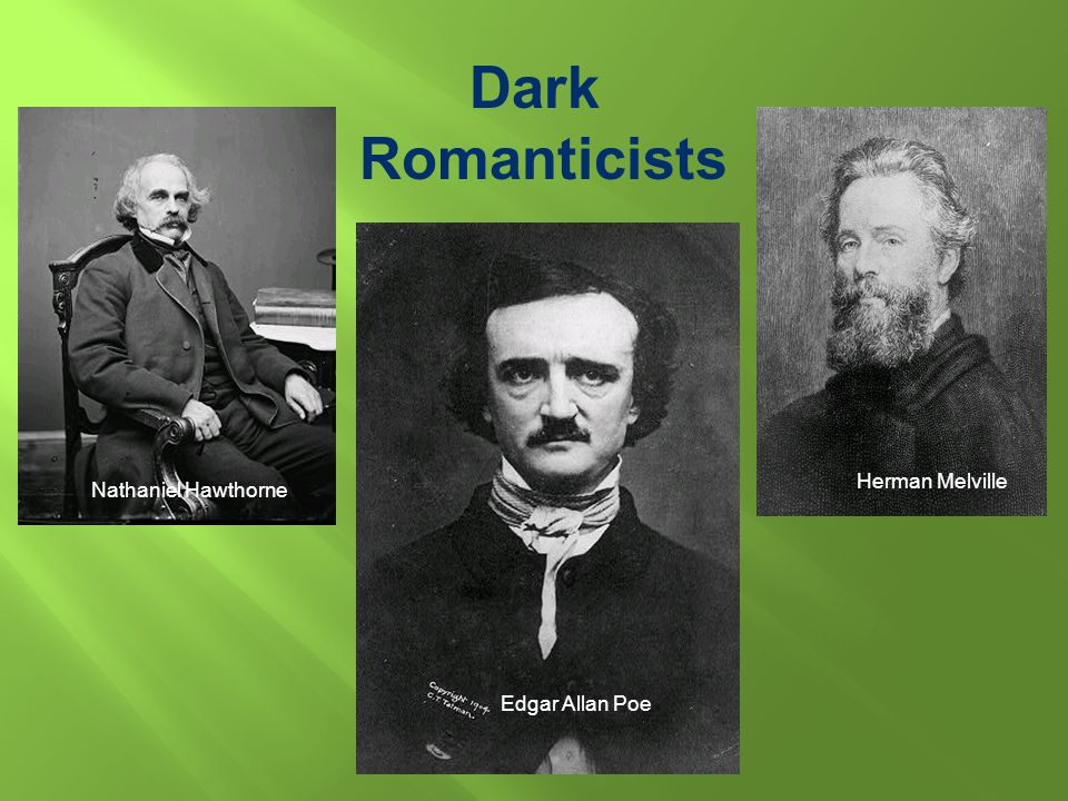 Dark Romanticists Nathaniel Hawthorne Herman Melville Edgar Allan Poe
