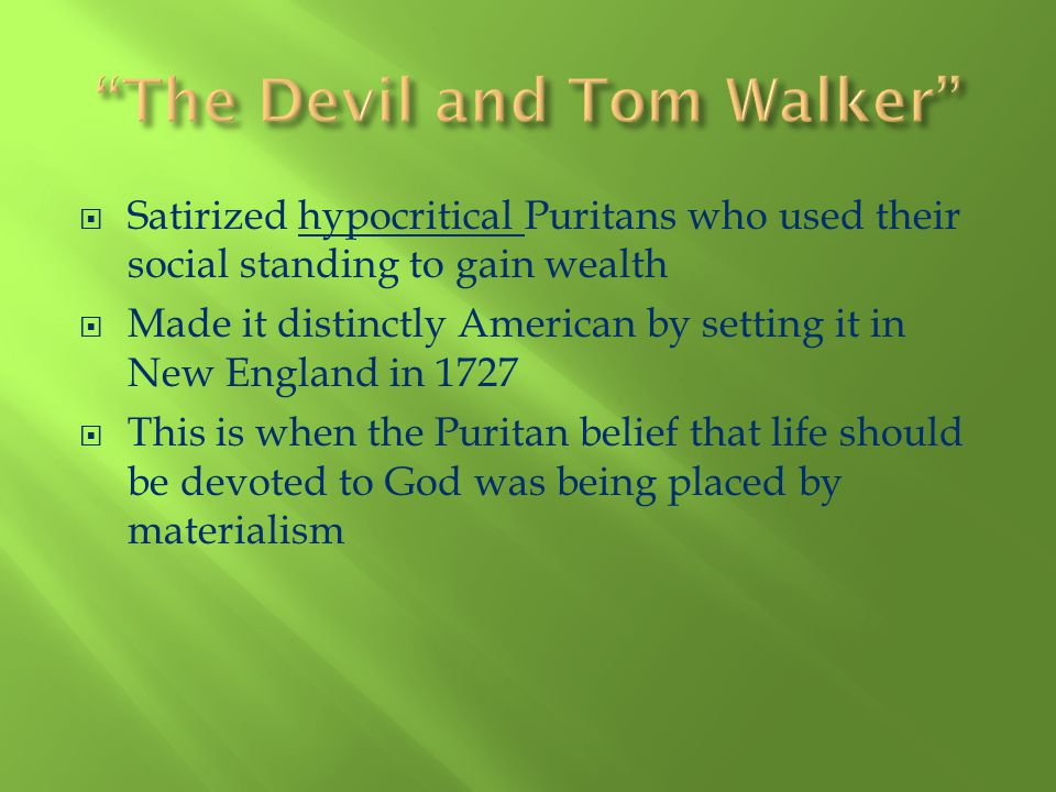 Satirized hypocritical Puritans who used their social standing to gain wealth Made it distinctly American by setting it in New England in 1727 This is
