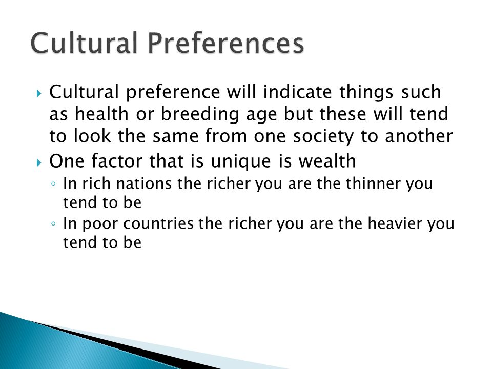 Cultural preference will indicate things such as health or breeding age but these will tend to look the same from one society to another One factor th