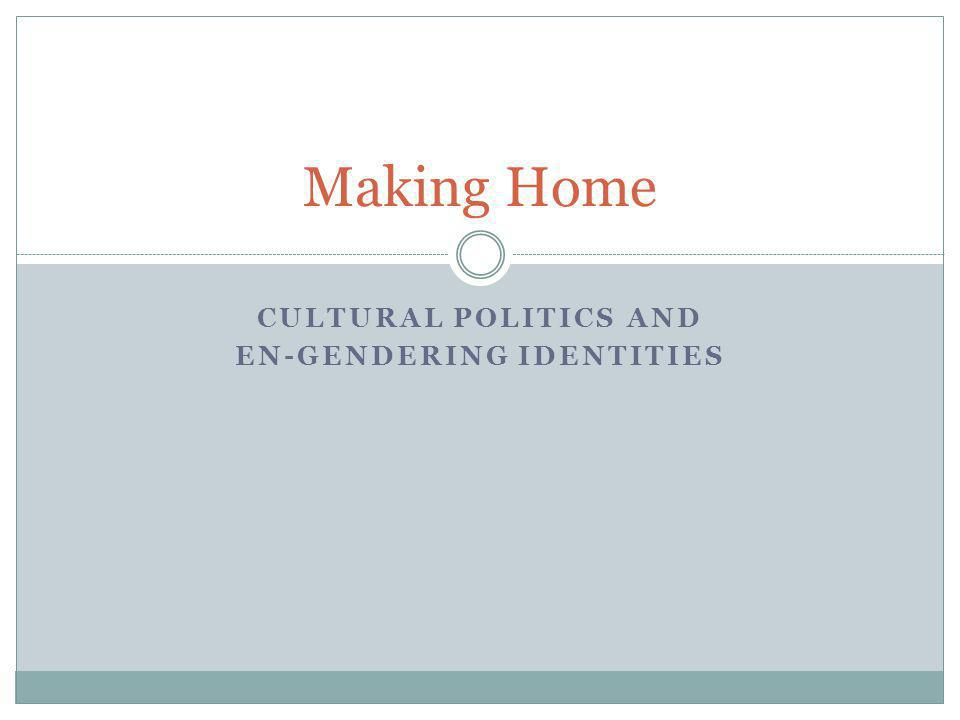 CULTURAL POLITICS AND EN-GENDERING IDENTITIES Making Home
