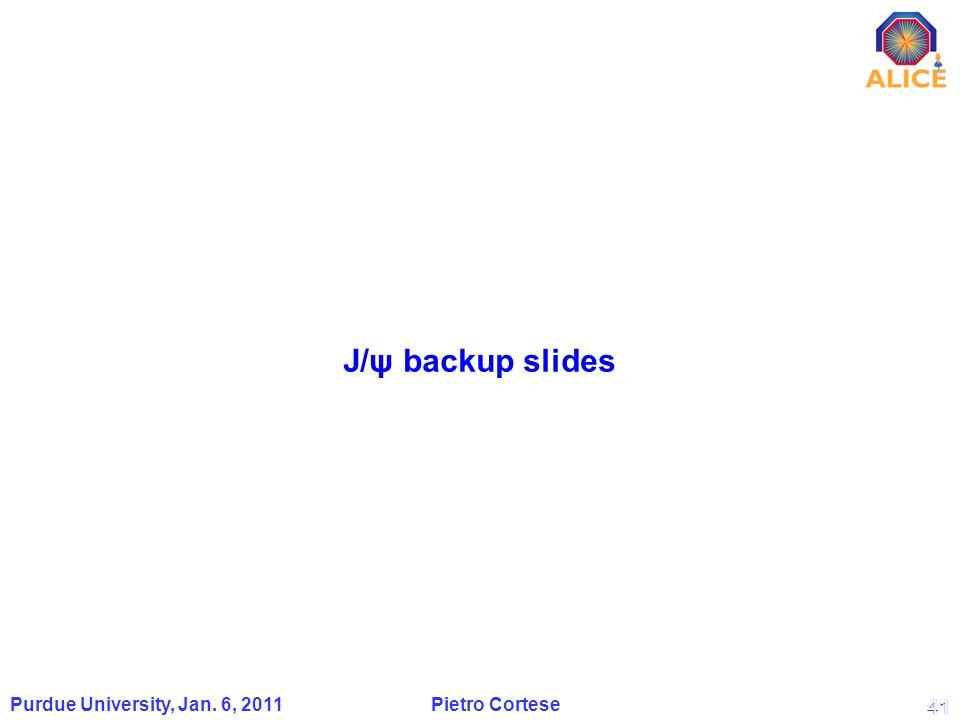 41 Purdue University, Jan. 6, 2011 Pietro Cortese J/ψ backup slides