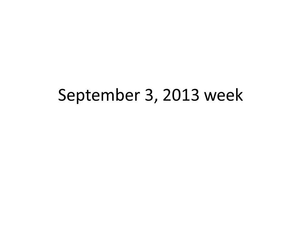 September 3, 2013 week
