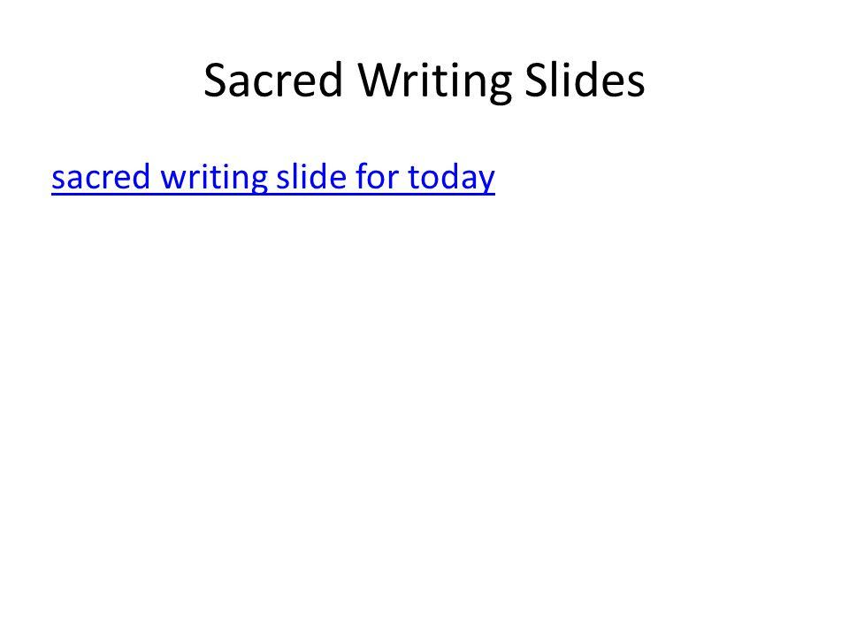 Sacred Writing Slides sacred writing slide for today