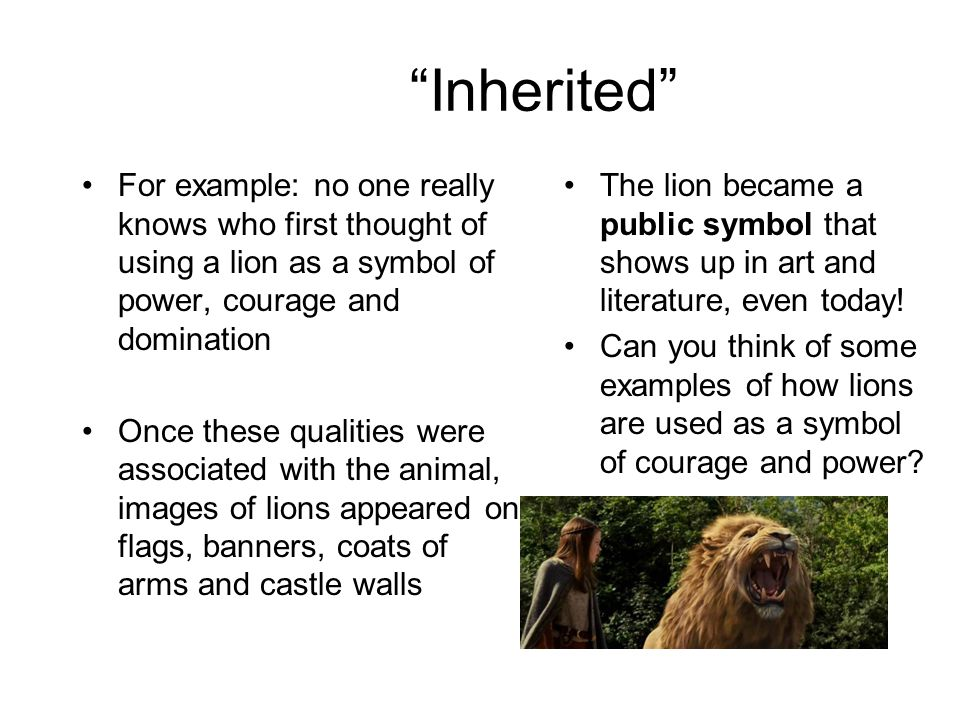 Inherited For example: no one really knows who first thought of using a lion as a symbol of power, courage and domination Once these qualities were as