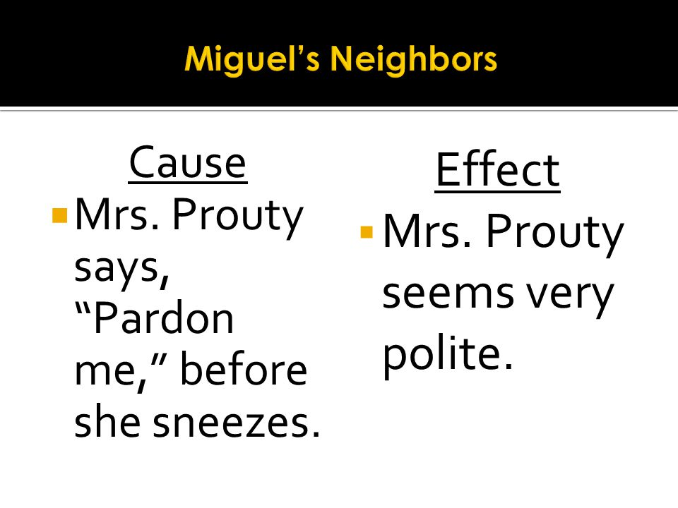 Cause Mrs. Prouty says, Pardon me, before she sneezes. Effect Mrs. Prouty seems very polite.