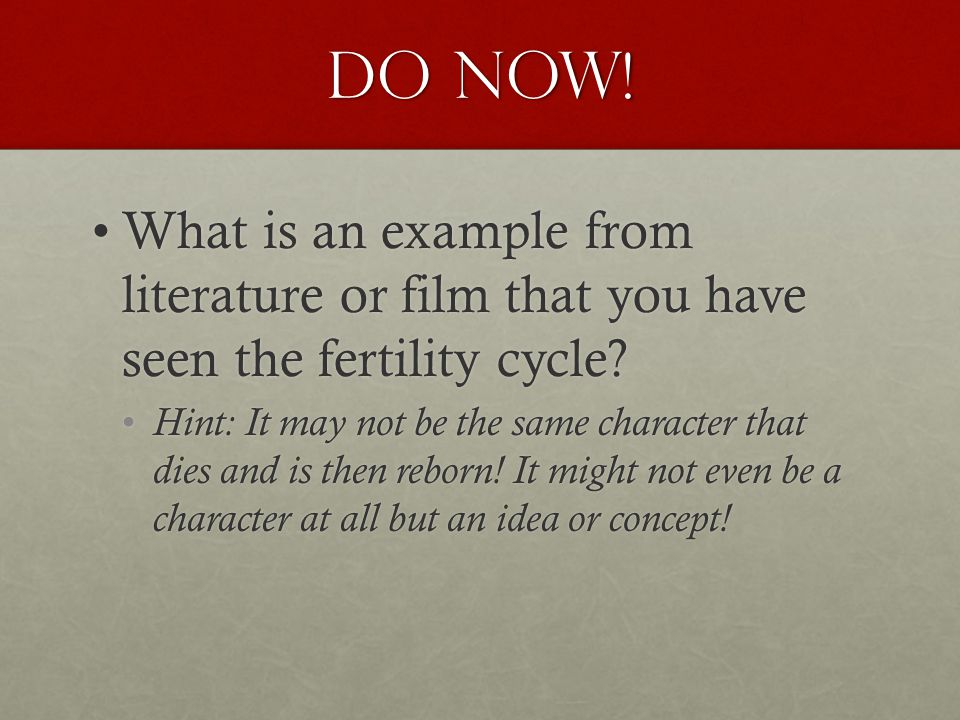Do Now! What is an example from literature or film that you have seen the fertility cycle?What is an example from literature or film that you have see