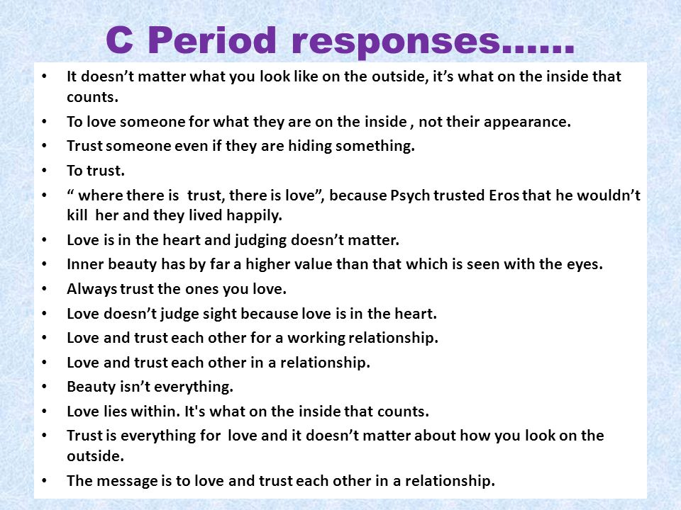 C Period responses…… It doesnt matter what you look like on the outside, its what on the inside that counts. To love someone for what they are on the