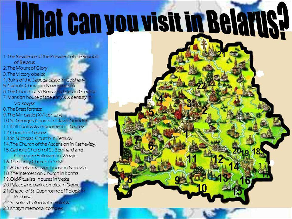 1.The Residence of the President of the Republic of Belarus 2.The Mount of Glory 3.The Victory obelisk 4.Ruins of the Sapega castle in Golshany 5.Cath