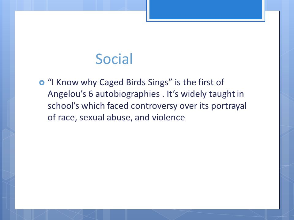 Social I Know why Caged Birds Sings is the first of Angelous 6 autobiographies.