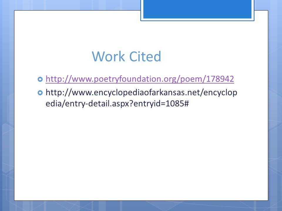 Work Cited http://www.poetryfoundation.org/poem/178942 http://www.encyclopediaofarkansas.net/encyclop edia/entry-detail.aspx entryid=1085#