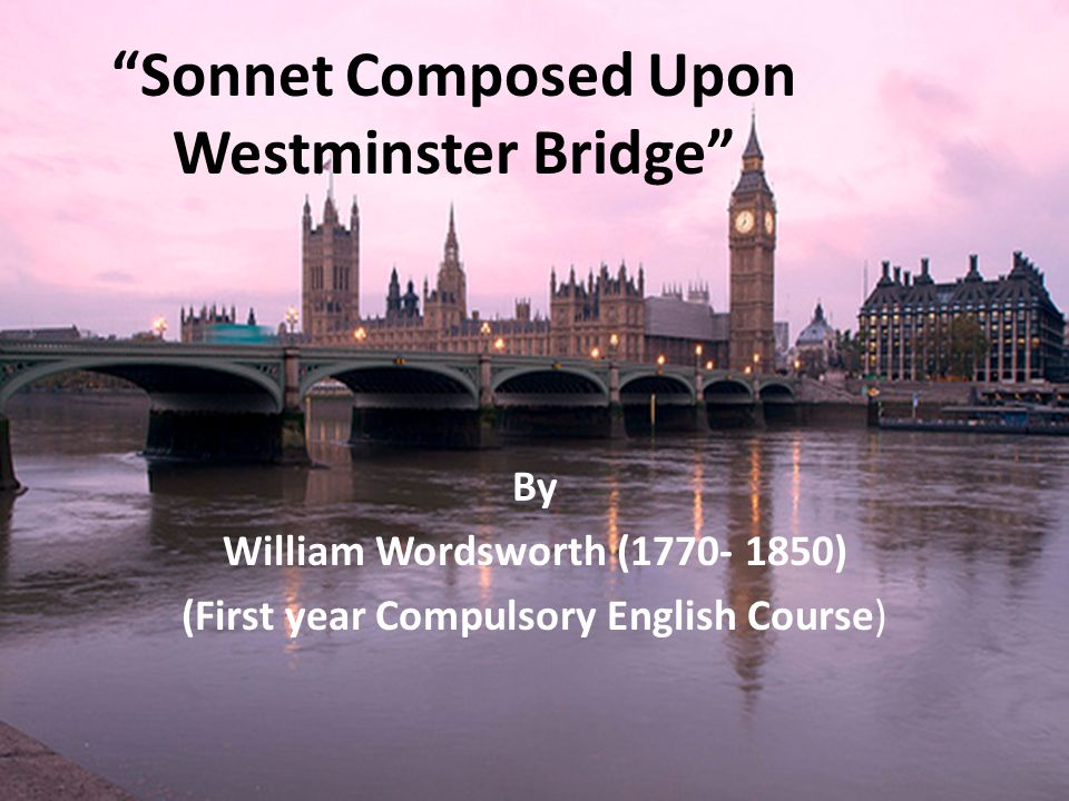 Sonnet Composed Upon Westminster Bridge By William Wordsworth (1770- 1850) (First year Compulsory English Course)