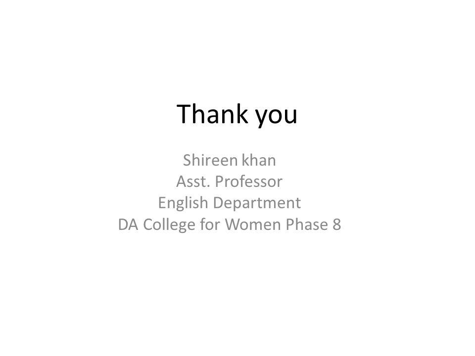 Thank you Shireen khan Asst. Professor English Department DA College for Women Phase 8