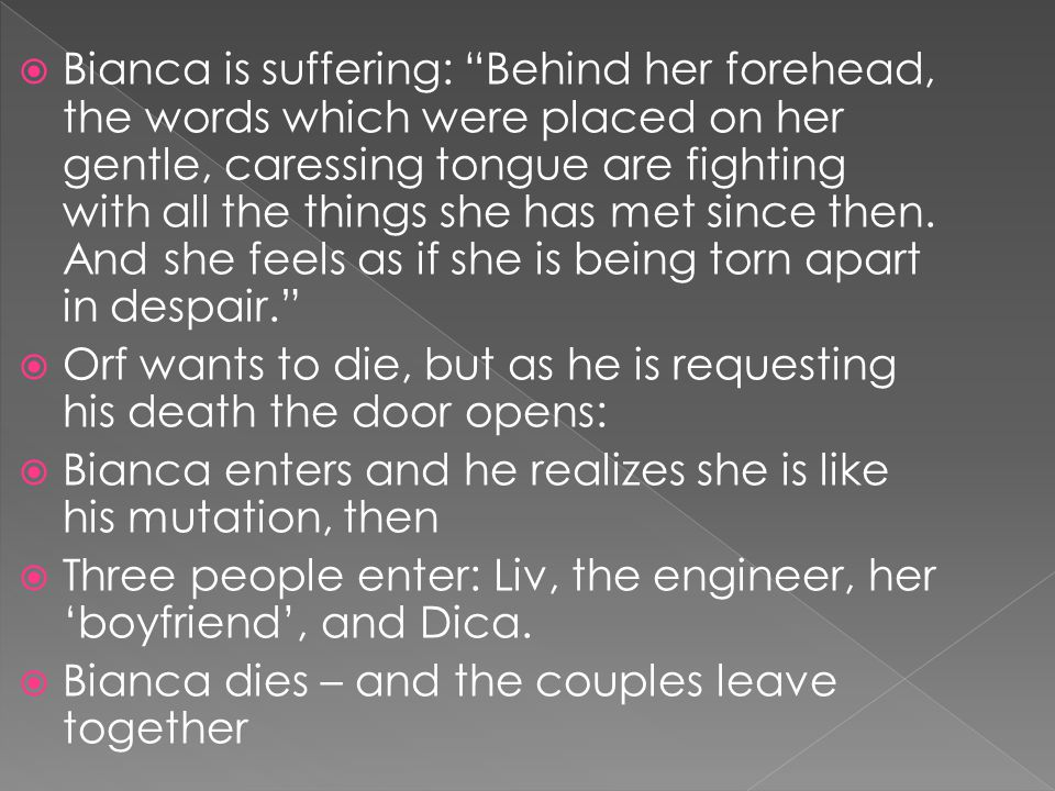 Bianca is suffering: Behind her forehead, the words which were placed on her gentle, caressing tongue are fighting with all the things she has met since then.