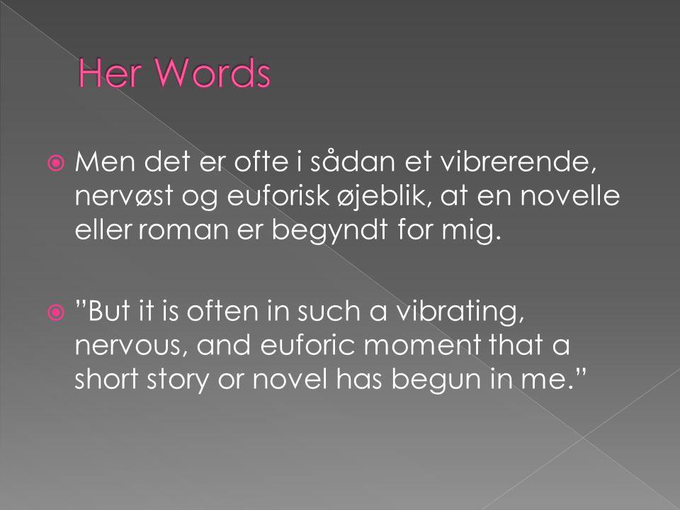 Men det er ofte i sådan et vibrerende, nervøst og euforisk øjeblik, at en novelle eller roman er begyndt for mig.