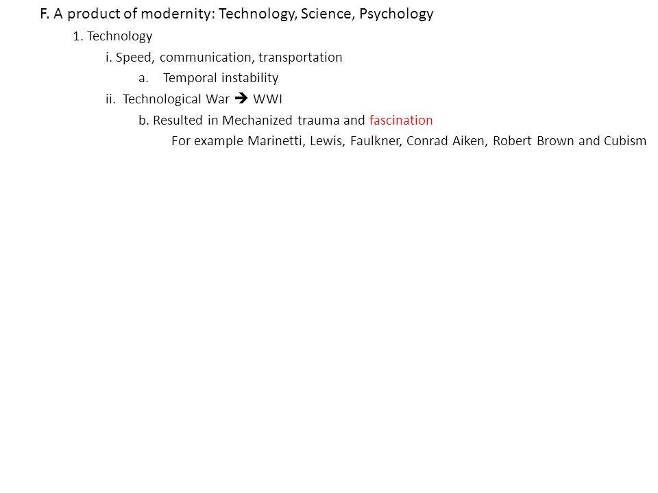 F. A product of modernity: Technology, Science, Psychology 1.