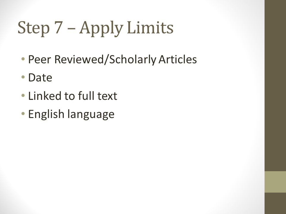 Step 7 – Apply Limits Peer Reviewed/Scholarly Articles Date Linked to full text English language