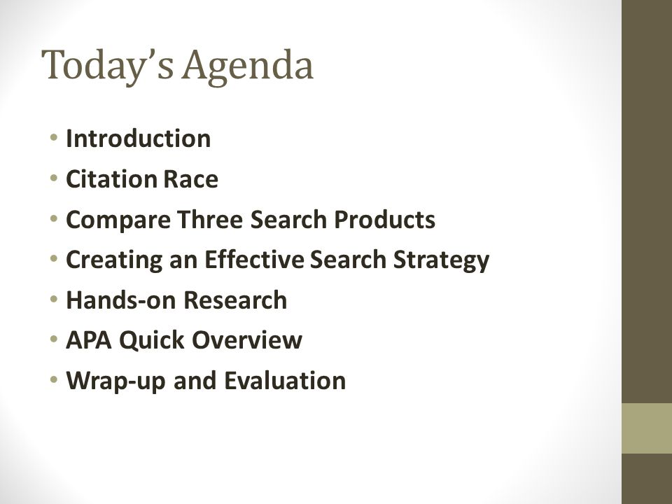 Todays Agenda Introduction Citation Race Compare Three Search Products Creating an Effective Search Strategy Hands-on Research APA Quick Overview Wrap-up and Evaluation