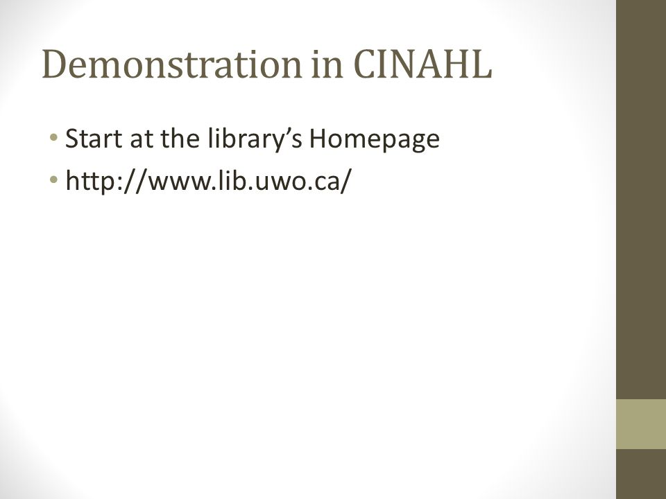 Demonstration in CINAHL Start at the librarys Homepage http://www.lib.uwo.ca/
