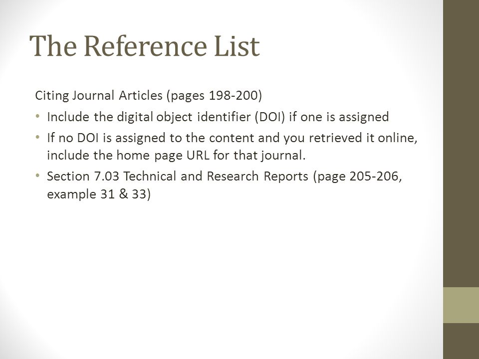 The Reference List Citing Journal Articles (pages 198-200) Include the digital object identifier (DOI) if one is assigned If no DOI is assigned to the content and you retrieved it online, include the home page URL for that journal.