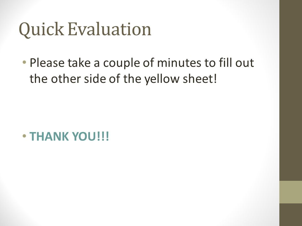 Quick Evaluation Please take a couple of minutes to fill out the other side of the yellow sheet.