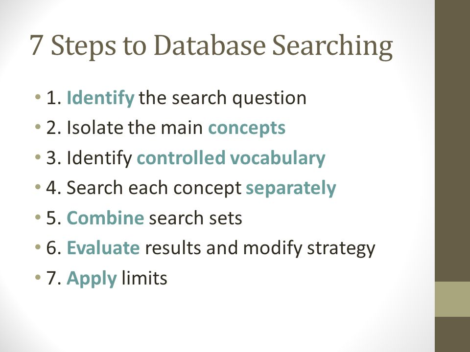 7 Steps to Database Searching 1. Identify the search question 2.