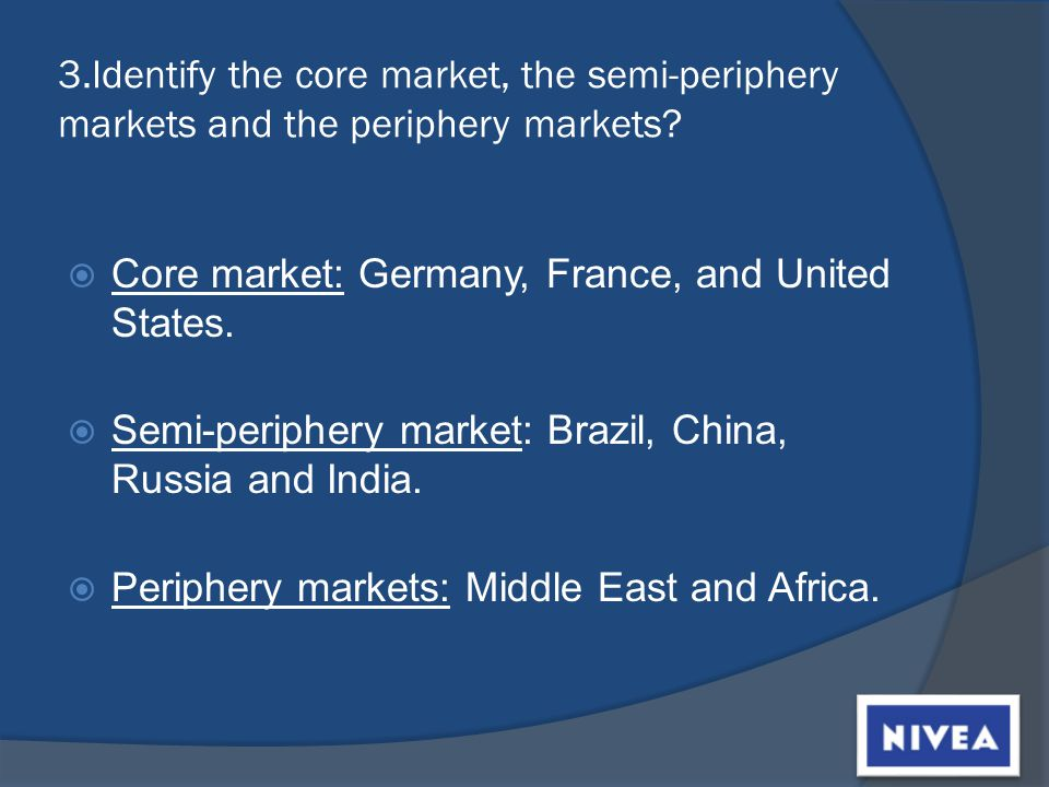 3.Identify the core market, the semi-periphery markets and the periphery markets.