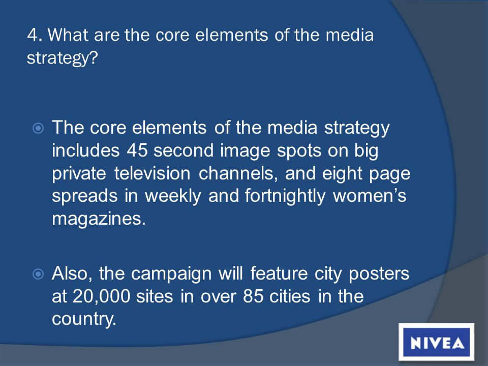 4. What are the core elements of the media strategy.