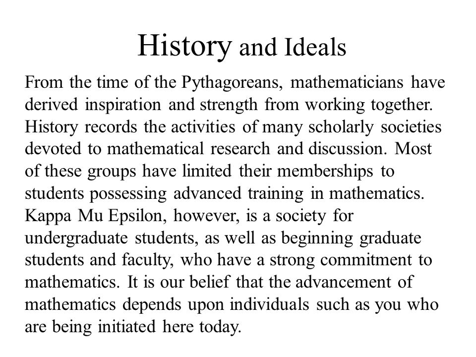 History and Ideals From the time of the Pythagoreans, mathematicians have derived inspiration and strength from working together. History records the