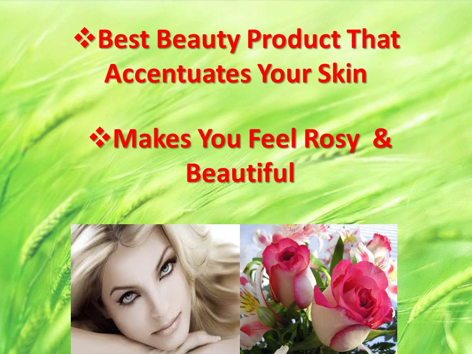 Best Beauty Product That Accentuates Your Skin Best Beauty Product That Accentuates Your Skin Makes You Feel Rosy & Beautiful Makes You Feel Rosy & Be