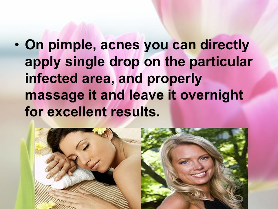 On pimple, acnes you can directly apply single drop on the particular infected area, and properly massage it and leave it overnight for excellent resu