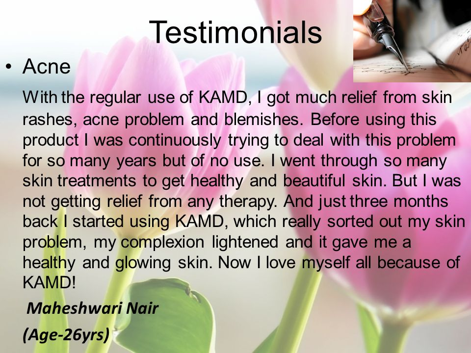 Testimonials Acne With the regular use of KAMD, I got much relief from skin rashes, acne problem and blemishes. Before using this product I was contin