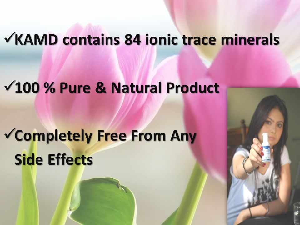 KAMD contains 84 ionic trace minerals KAMD contains 84 ionic trace minerals 100 % Pure & Natural Product 100 % Pure & Natural Product Completely Free