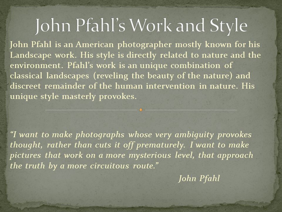 John Pfahl is an American photographer mostly known for his Landscape work.