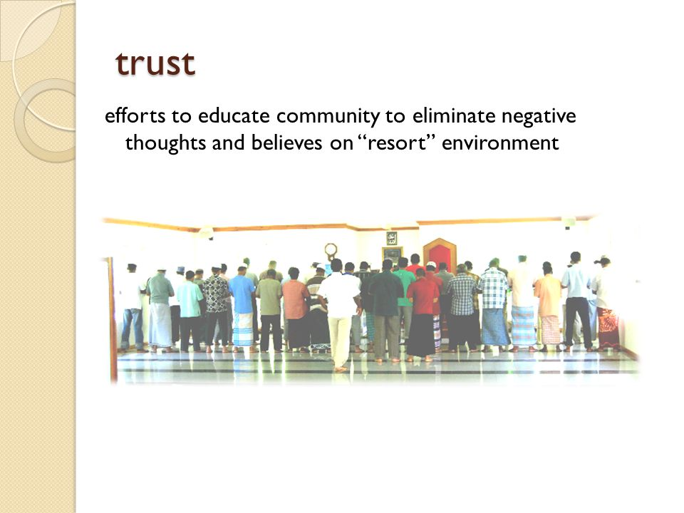 trust efforts to educate community to eliminate negative thoughts and believes on resort environment