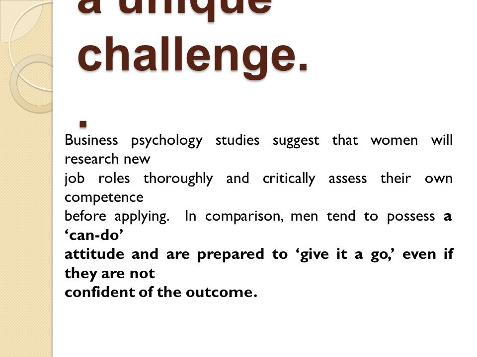 Business psychology studies suggest that women will research new job roles thoroughly and critically assess their own competence before applying.