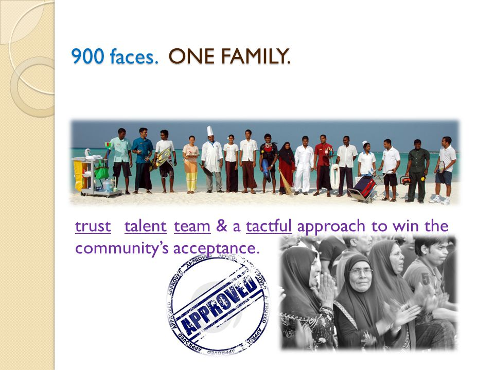 900 faces. ONE FAMILY. trusttalentteam & a tactful approach to win the communitys acceptance.