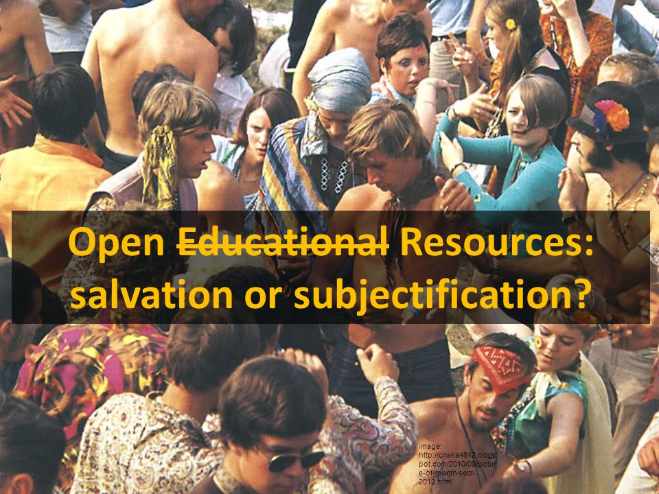 Open Educational Resources: salvation or subjectification.