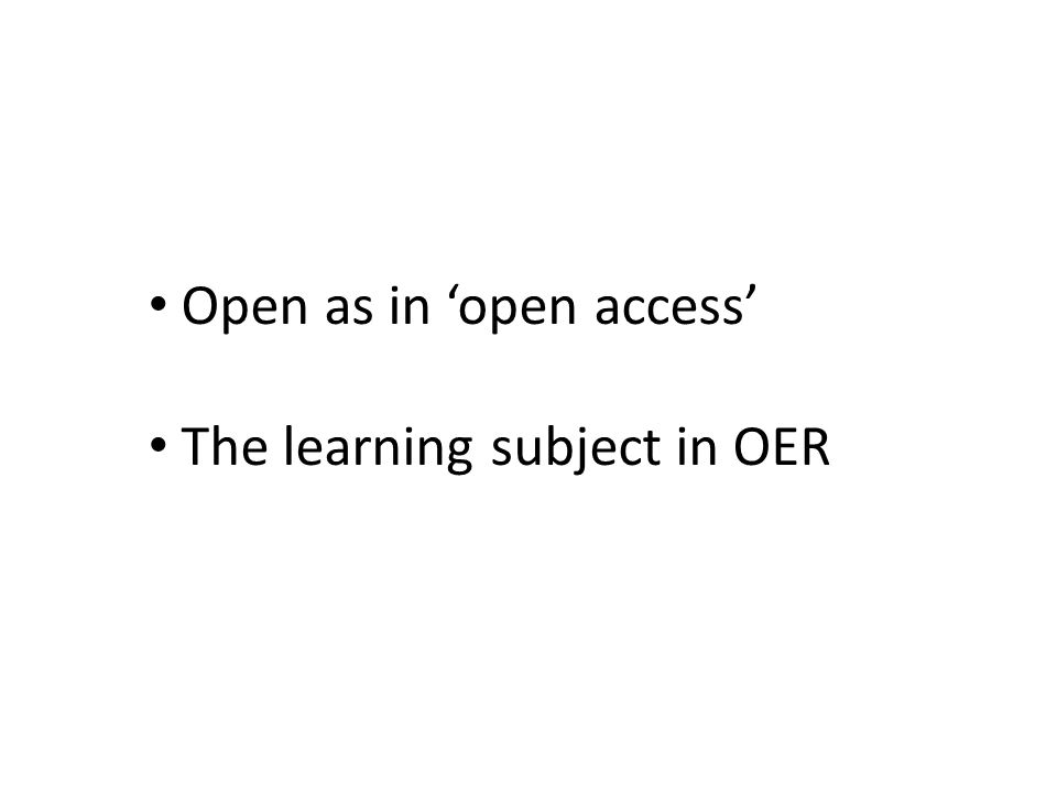 Open as in open access The learning subject in OER