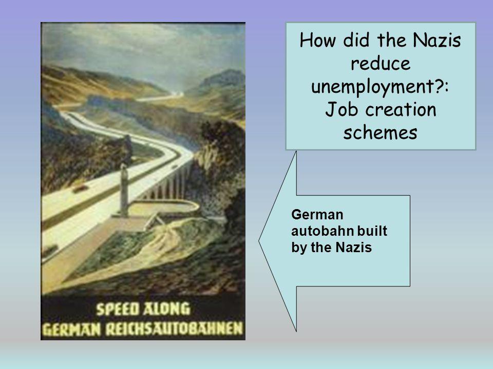 German autobahn built by the Nazis How did the Nazis reduce unemployment?: Job creation schemes
