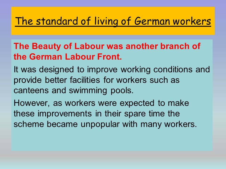 The standard of living of German workers The Beauty of Labour was another branch of the German Labour Front. It was designed to improve working condit