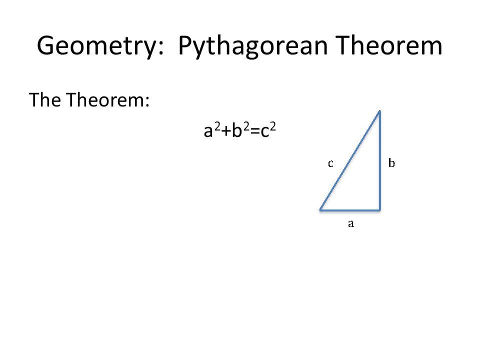 Geometry: Pythagorean Theorem The Theorem: a 2 +b 2 =c 2