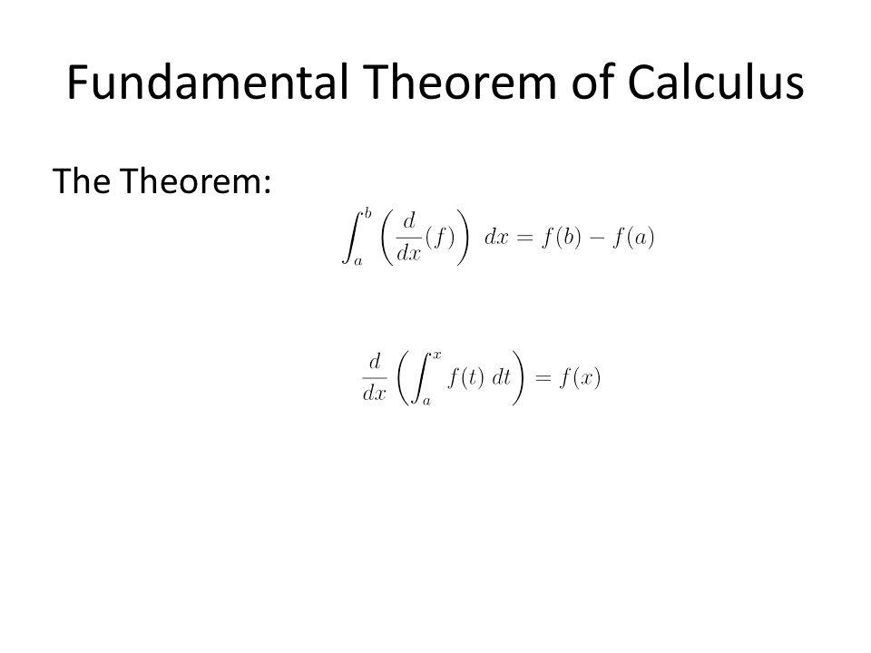 Fundamental Theorem of Calculus The Theorem: