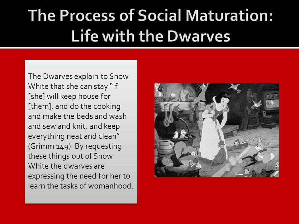 The Dwarves explain to Snow White that she can stay if [she] will keep house for [them], and do the cooking and make the beds and wash and sew and knit, and keep everything neat and clean (Grimm 149).