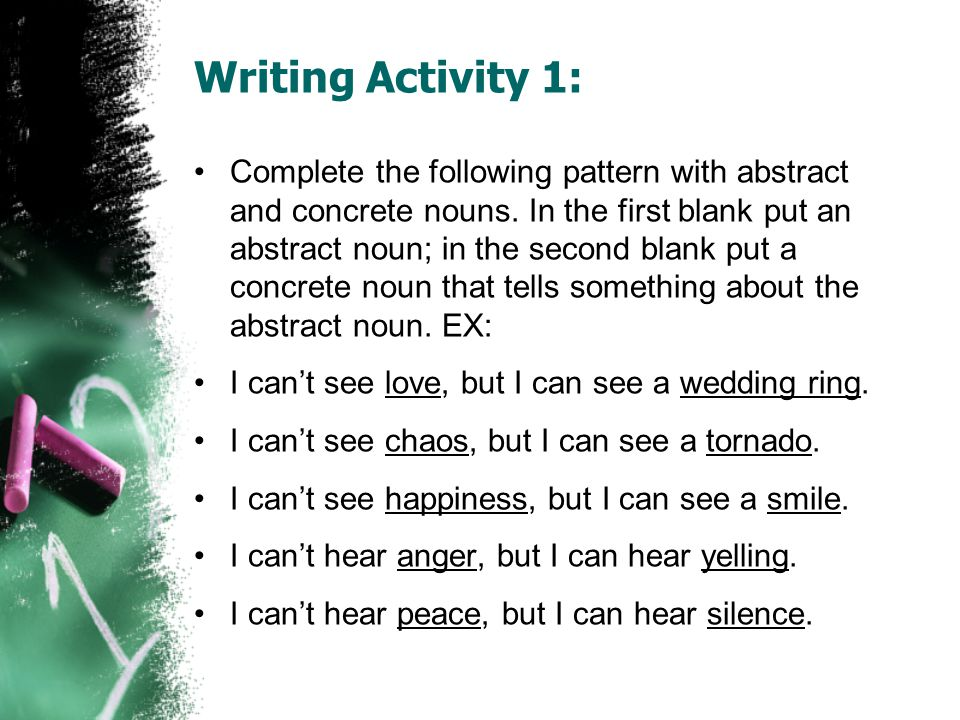 Writing Activity 1: Complete the following pattern with abstract and concrete nouns.