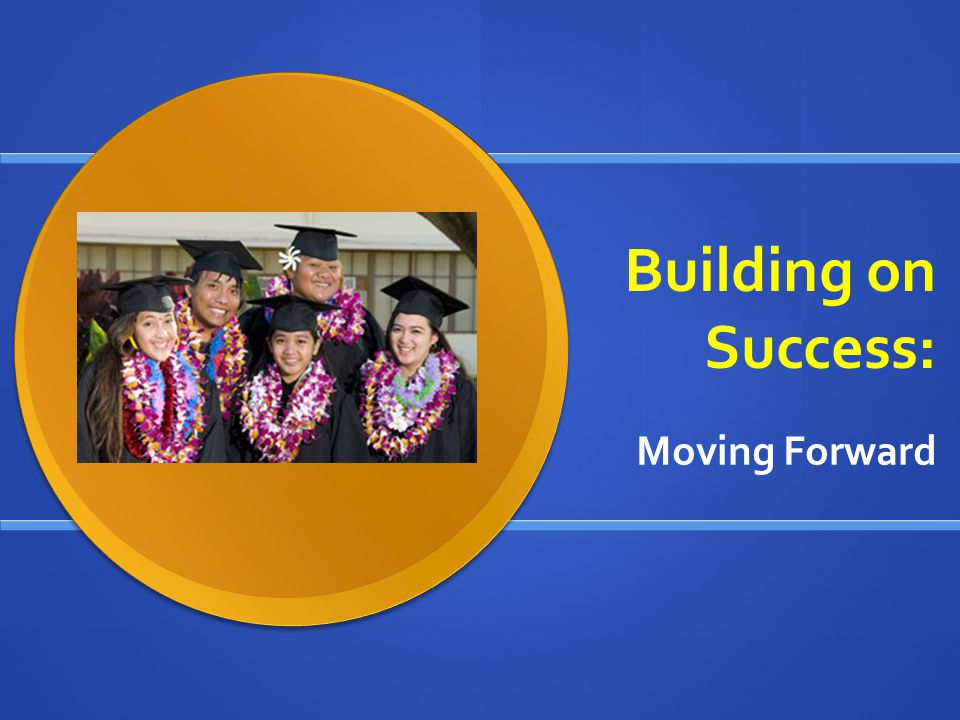 Building on Success: Moving Forward