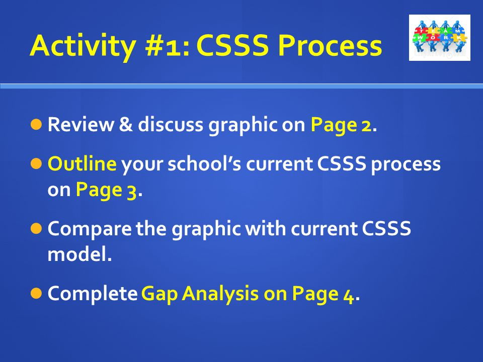 Activity #1: CSSS Process Review & discuss graphic on Page 2. Outline your schools current CSSS process on Page 3. Compare the graphic with current CS