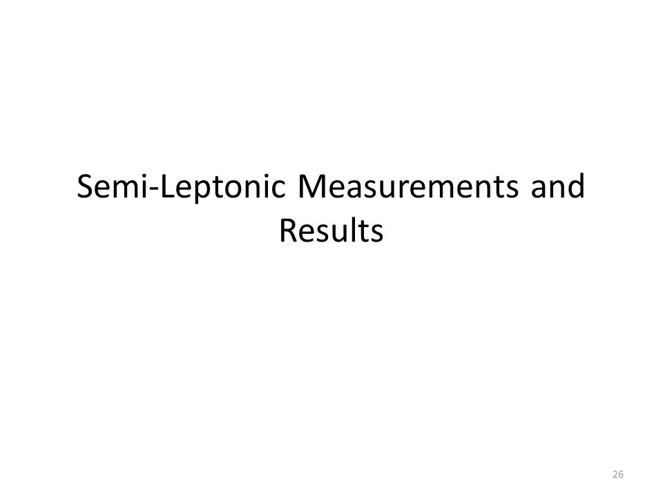 Semi-Leptonic Measurements and Results 26