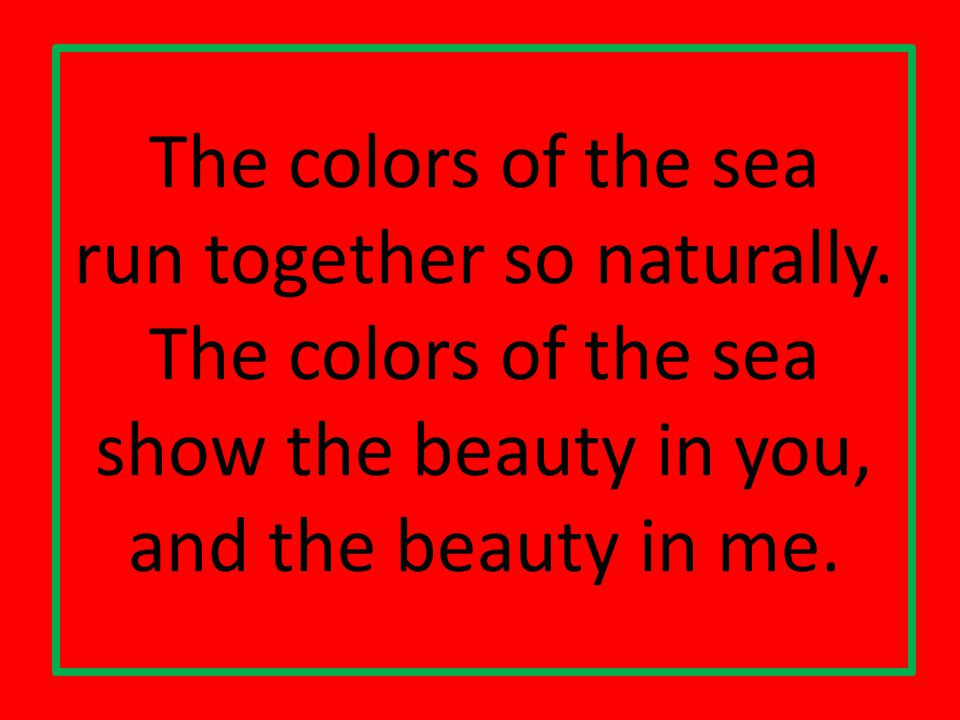 The colors of the sea run together so naturally.